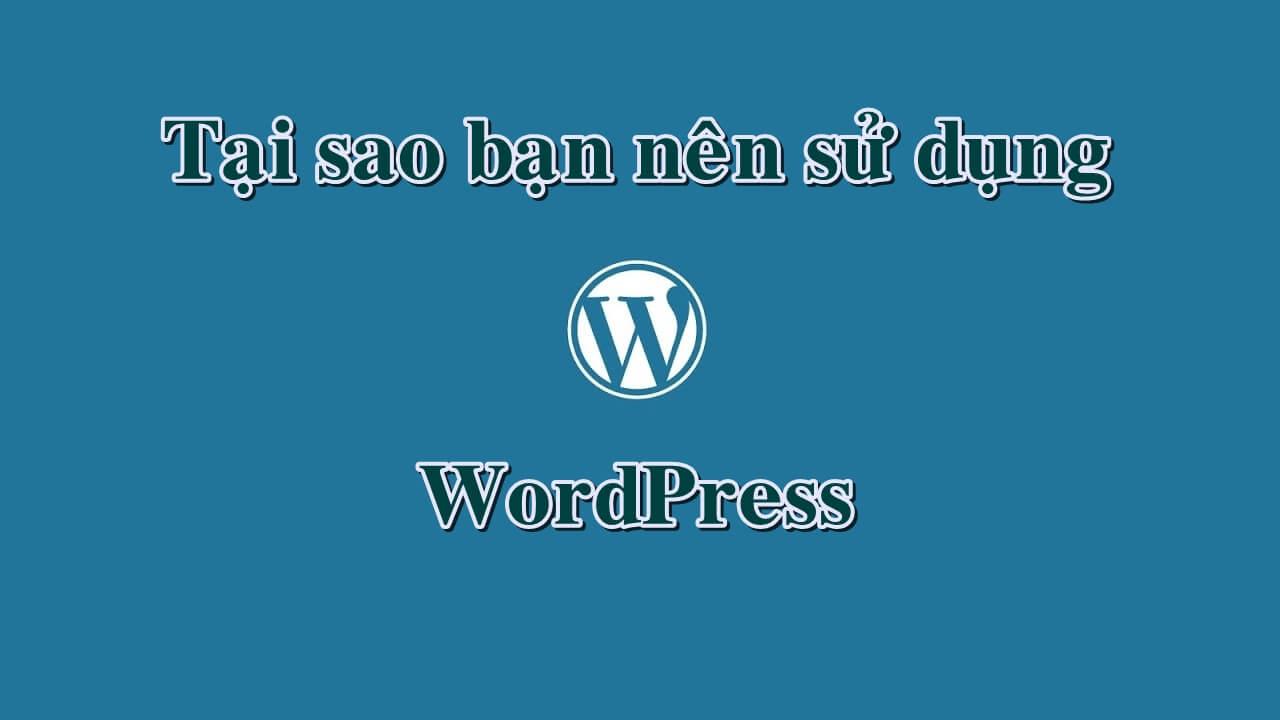 tai-sao-nen-su-dung-wordpress